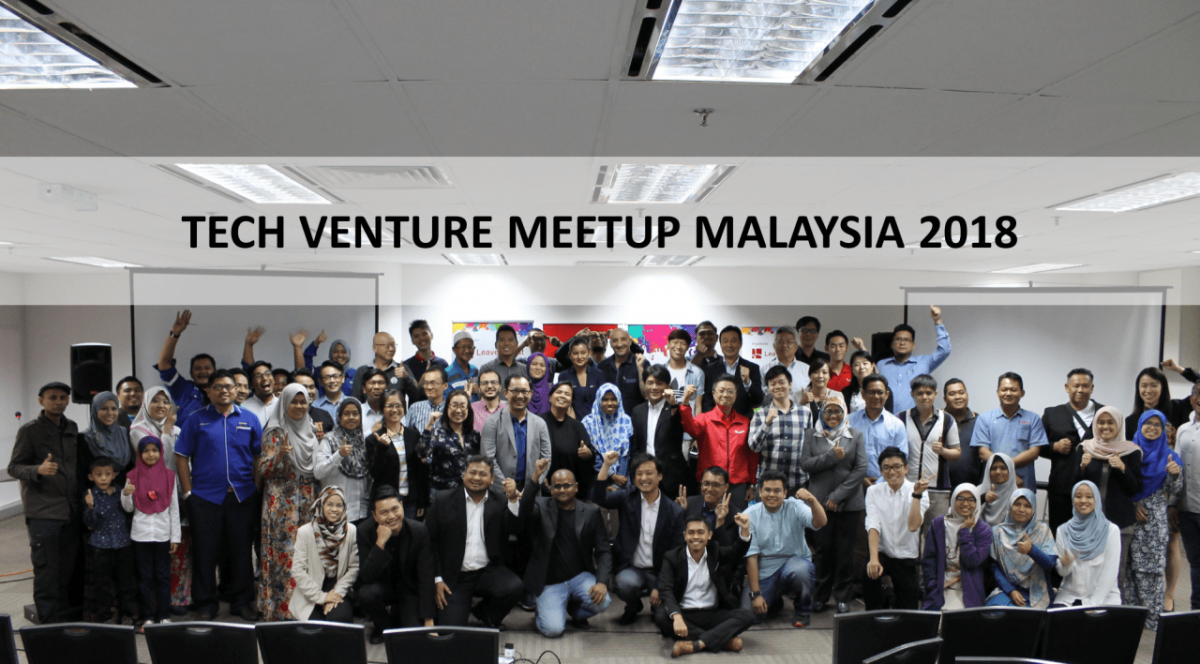 TECH VENTURE MEETUP MALAYSIA 2018 : Ignited the Real-Tech Ecosystem in Malaysia