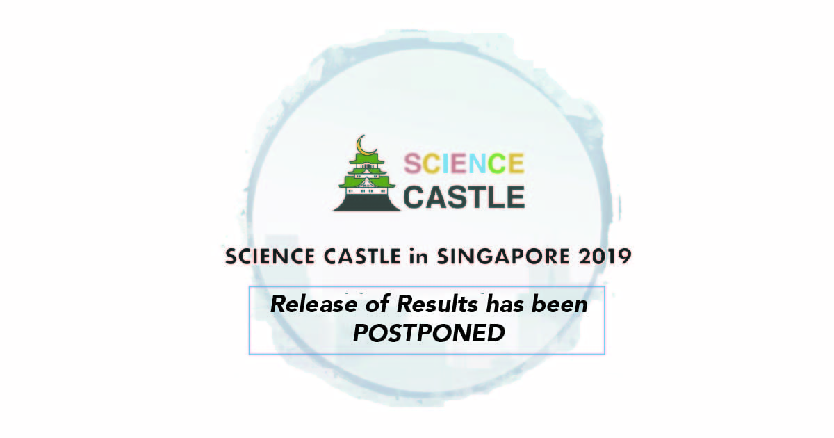 SCIENCE CASTLE in SINGAPORE 2019 – Release of Selection Results POSTPONED