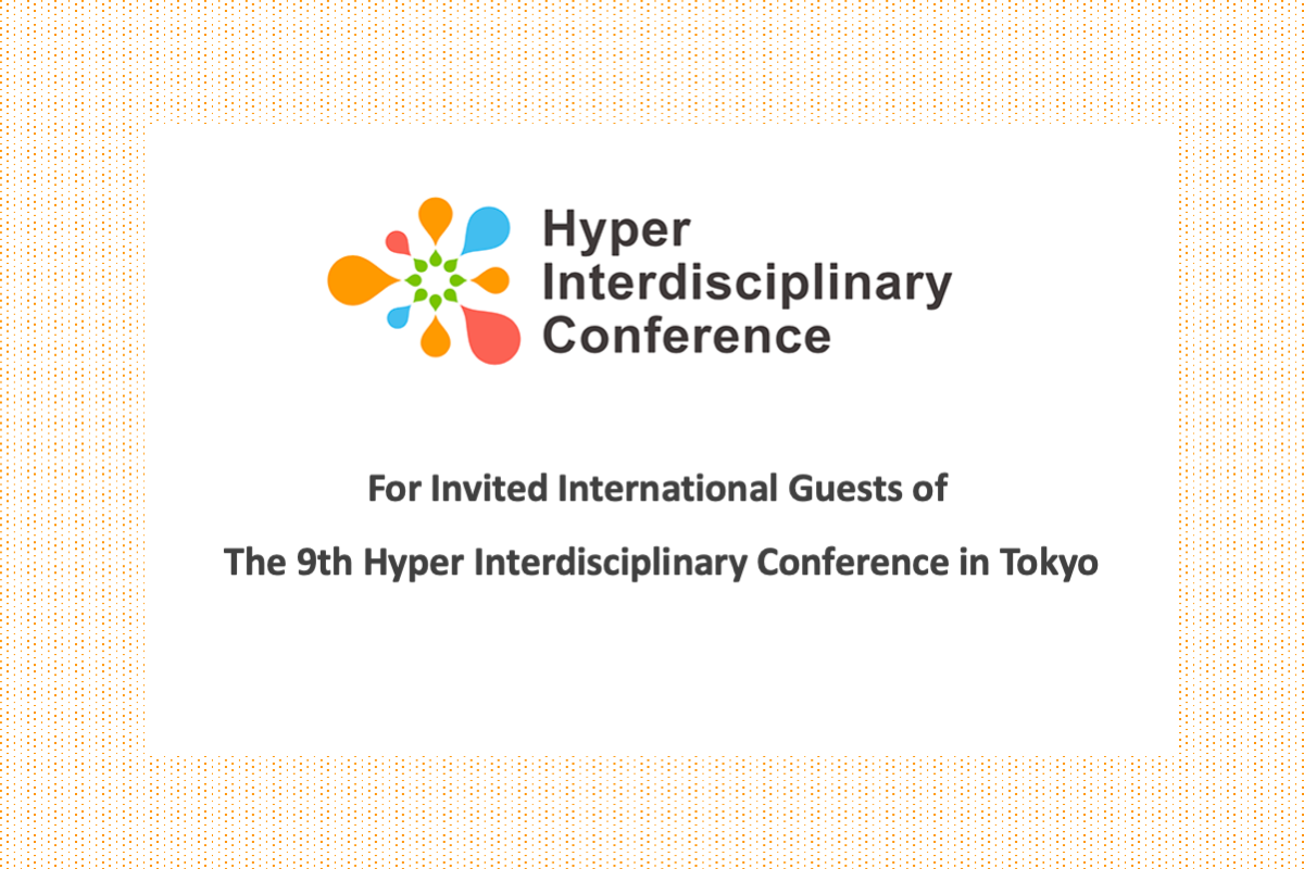 Important Announcement: For invited international guests of The 9th Hyper Interdisciplinary Conference in Tokyo